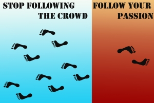 follow passion stop following crowd