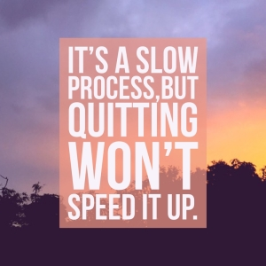 "Inspirational motivational quote ""It's a slow process,but quitti"