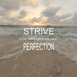 strive for progress not perfection